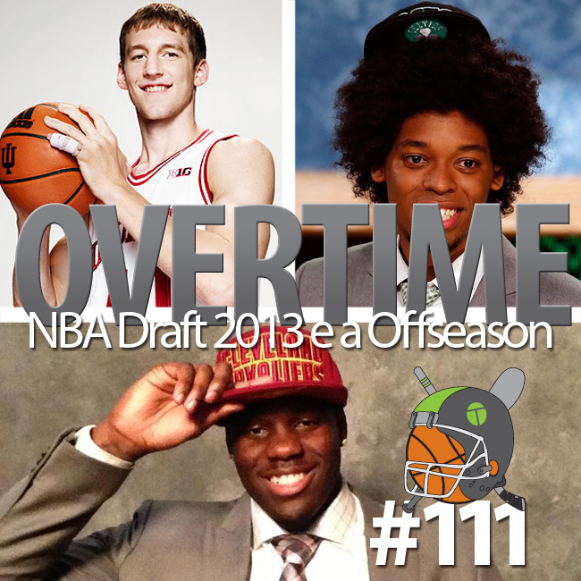 Overtime 111 - NBA Draft 2013 e a Offseason