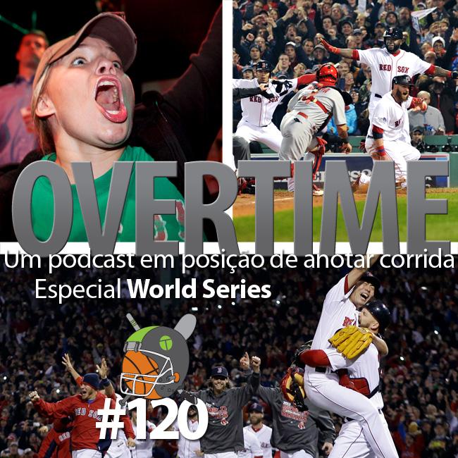 Overtime 120 – Um podcast em posição de anotar corrida [Especial World Series]